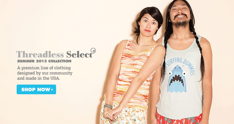 Threadless Select - A premium line of clothing designed by our community and made in the USA.